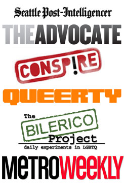 Seattle Post Intelligencer, The Advocate, Conspire Magazine, Queerty, The Bilerico Project, Metro Weekly