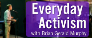 Everyday Activism with Brian Gerald Murphy